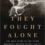 [PDF] [EPUB] They Fought Alone: The True Story of the Starr Brothers, British Secret Agents in Nazi-Occupied France Download