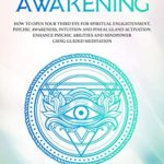 [PDF] [EPUB] Third Eye Awakening: How to Open Your Third Eye for Spiritual Enlightenment, Psychic Awareness, Intuition and Pineal Gland Activation. Enhance Psychic Abilities and Mindpower Using Guided Meditation Download