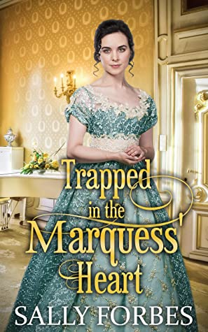 [PDF] [EPUB] Trapped in the Marquess' Heart: A Historical Regency Romance Book Download by Sally Forbes