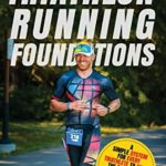 [PDF] [EPUB] Triathlon Running Foundations: A Simple System for Every Triathlete to Finish the Run Feeling Strong, No Matter Their Athletic Background Download