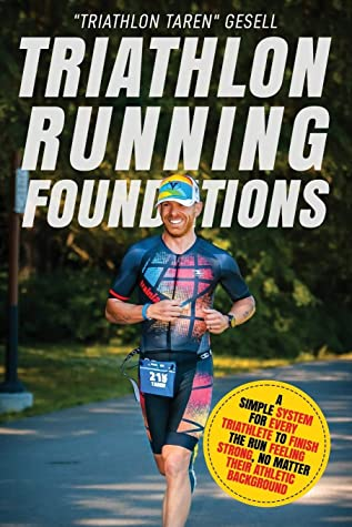 """[PDF] [EPUB] Triathlon Running Foundations: A Simple System for Every Triathlete to Finish the Run Feeling Strong, No Matter Their Athletic Background Download by """"Triathlon Taren"""" Gesell"""