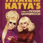 [PDF] [EPUB] Trixie and Katya's Guide to Modern Womanhood Download