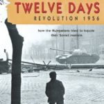[PDF] [EPUB] Twelve Days: Revolution 1956. How the Hungarians Tried to Topple Their Soviet Masters Download
