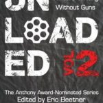 [PDF] [EPUB] Unloaded Volume 2: More Crime Writers Writing Without Guns Download