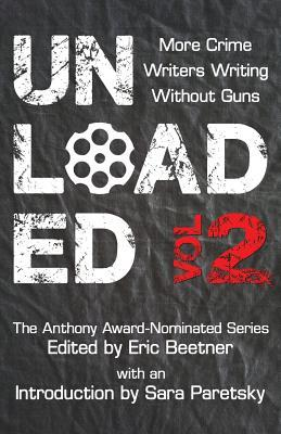 [PDF] [EPUB] Unloaded Volume 2: More Crime Writers Writing Without Guns Download by Eric Beetner