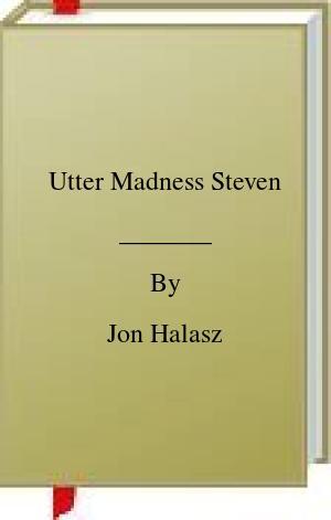 [PDF] [EPUB] Utter Madness Steven Download by Jon Halasz