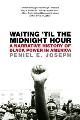 [PDF] [EPUB] Waiting 'Til the Midnight Hour: A Narrative History of Black Power in America Download by Peniel E. Joseph