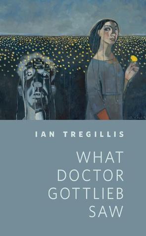 [PDF] [EPUB] What Doctor Gottlieb Saw Download by Ian Tregillis