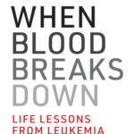[PDF] [EPUB] When Blood Breaks Down: Life Lessons from Leukemia Download
