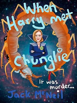 [PDF] [EPUB] When Harry Met Chunglie: ...it was murder. A Space Opera Comedy Download by Jack Q McNeil