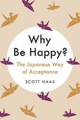 [PDF] [EPUB] Why Be Happy?: The Japanese Way of Acceptance Download by Scott Haas