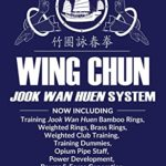 [PDF] [EPUB] Wing Chun Jook Wan Huen System: Omnibus Edition: Bamboo Rings, Weighted and Brass Rings, Weighted Clubs, Training Dummies, Opium Pipe, Power Development and Generation, Inch Punch, Stratagems and Maxims. Download