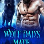 [PDF] [EPUB] Wolf Dad's Mate: Wolf Shifter Paranormal Romance (Wolf Dad's Love Chronicles Series Book 1) Download
