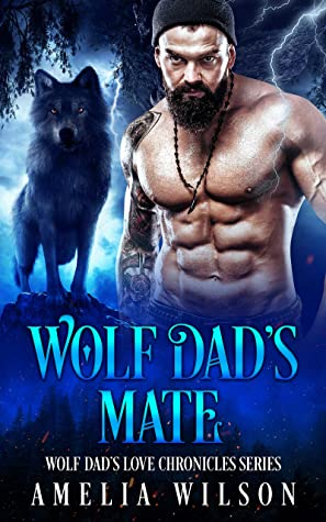 [PDF] [EPUB] Wolf Dad's Mate: Wolf Shifter Paranormal Romance (Wolf Dad's Love Chronicles Series Book 1) Download by Amelia Wilson