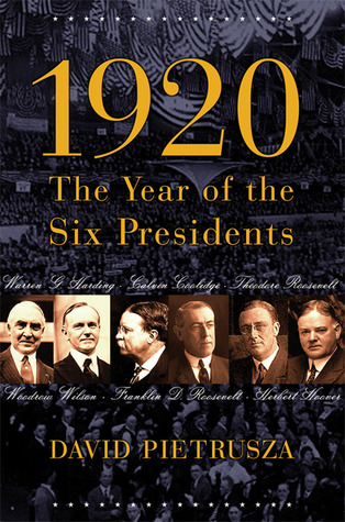[PDF] [EPUB] 1920: The Year of the Six Presidents Download by David Pietrusza
