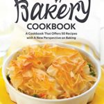 [PDF] [EPUB] A Bakery Cookbook: A Cookbook That Offers 50 Recipes with A New Perspective on Baking Download