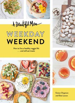 [PDF] [EPUB] A Beautiful Mess Weekday Weekend: How to Live a Healthy Veggie Life . . . and Still Eat Treats Download by Emma Chapman