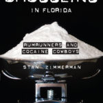 [PDF] [EPUB] A History of Smuggling in Florida: Rumrunners and Cocaine Cowboys Download
