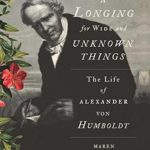 [PDF] [EPUB] A Longing for Wide and Unknown Things: The Life of Alexander von Humboldt Download