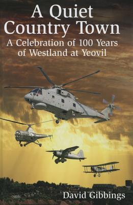 [PDF] [EPUB] A Quiet Country Town: A Celebration of 100 Years of Westland at Yeovil Download by David Gibbings