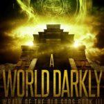 [PDF] [EPUB] A World Darkly (Wrath of the Old Gods #3) Download