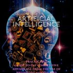 [PDF] [EPUB] ARTIFICIAL INTELLIGENCE: PRACTICABLE GUIDE TO GET COMPETITIVE ADVANTAGE FROM THE USE OF PREDICTIVE MODELS AND ENABLING TECHNOLOGIES Download