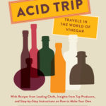 [PDF] [EPUB] Acid Trip: Travels in the World of Vinegar: With Recipes from Leading Chefs, Insights from Top Producers, and Step-by-Step Instructions on How to Make Your Own Download