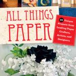 [PDF] [EPUB] All Things Paper: 20 Unique Projects from Leading Paper Crafters, Artists, and Designers Download