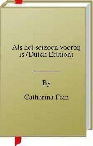 [PDF] [EPUB] Als het seizoen voorbij is (Dutch Edition) Download by Catherina Fein