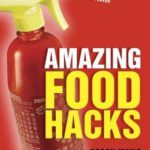 [PDF] [EPUB] Amazing Food Hacks: 75 Incredibly Easy Tips, Tricks, and Recipes to Amp Up Flavor Download