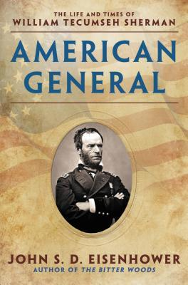 [PDF] [EPUB] American General: The Life and Times of William Tecumseh Sherman Download by John S.D. Eisenhower