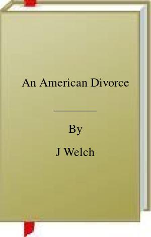 [PDF] [EPUB] An American Divorce Download by J Welch