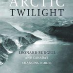 [PDF] [EPUB] Arctic Twilight: Leonard Budgell and Canada's Changing North Download