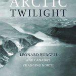 [PDF] [EPUB] Arctic Twilight: Leonard Budgell and Canada's Changing North Download