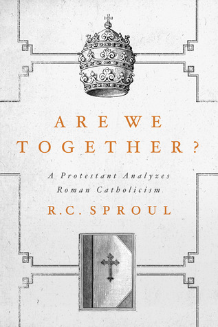 [PDF] [EPUB] Are We Together? A Protestant Analyzes Roman Catholicism Download by R.C. Sproul