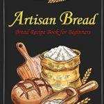 [PDF] [EPUB] Artisan Bread: Bread Recipe Book for Beginners Download