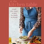 [PDF] [EPUB] At the Kitchen Table: Simple, low-waste recipes for family and friends Download