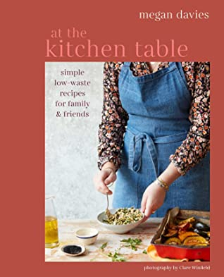 [PDF] [EPUB] At the Kitchen Table: Simple, low-waste recipes for family and friends Download by Megan Davies