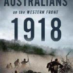 [PDF] [EPUB] Australians on the Western Front 1918, Volume One: Resisting The Great German Offensive Download