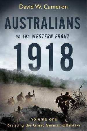 [PDF] [EPUB] Australians on the Western Front 1918, Volume One: Resisting The Great German Offensive Download by David W. Cameron