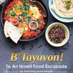 [PDF] [EPUB] B'Tayavon!: To An Israeli Food Escapade Lip-Smacking Israeli Recipes Download