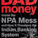 [PDF] [EPUB] Bad Money : Inside the NPA Mess and How it Threatens the Indian Banking System Download