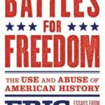 [PDF] [EPUB] Battles for Freedom: The Use and Abuse of American History Download