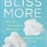 [PDF] [EPUB] Bliss More: How to Succeed in Meditation Without Really Trying Download