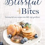 [PDF] [EPUB] Blissful Bites : Turning Full Size Recipes into Bite Size Portions Download