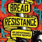 [PDF] [EPUB] Bread for the Resistance: Forty Devotions for Justice People Download