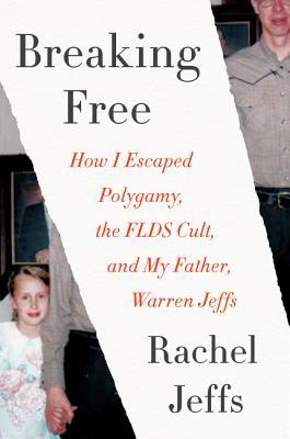 [PDF] [EPUB] Breaking Free: How I Escaped My Father-Warren Jeffs-Polygamy, and the FLDS Cult Download by Rachel Jeffs