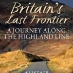 [PDF] [EPUB] Britain's Last Frontier: A Journey Along the Highland Line Download
