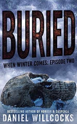 [PDF] [EPUB] Buried (When Winter Comes, #2) Download by Daniel Willcocks
