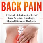 [PDF] [EPUB] Bye-Bye Back Pain: 9 Holistic Solutions for Relief from Sciatica, Lumbago, Slipped Disc, and Backache Download